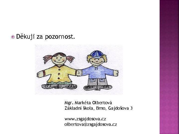 Děkuji za pozornost. Mgr. Markéta Olbertová Základní škola, Brno, Gajdošova 3 www. zsgajdosova.
