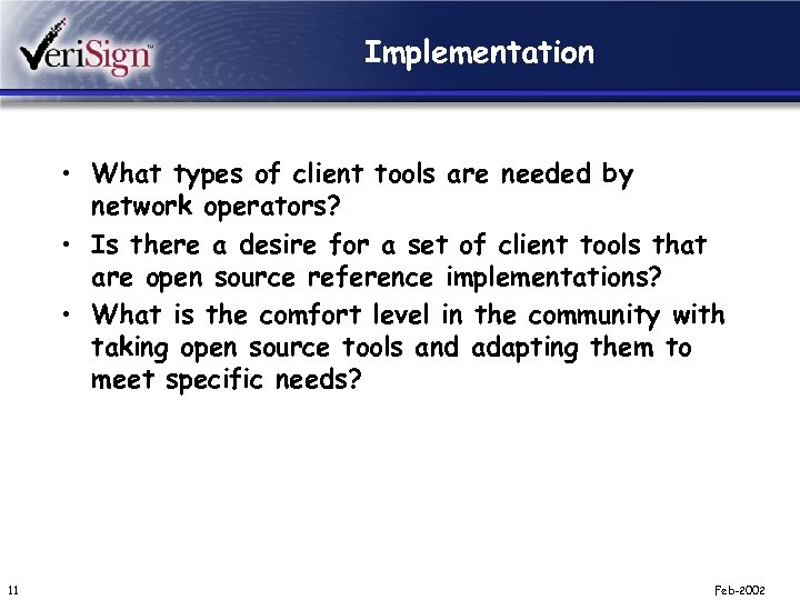 Implementation • What types of client tools are needed by network operators? • Is