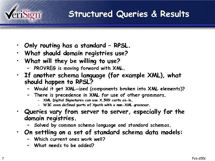 Structured Queries & Results • Only routing has a standard – RPSL. • What