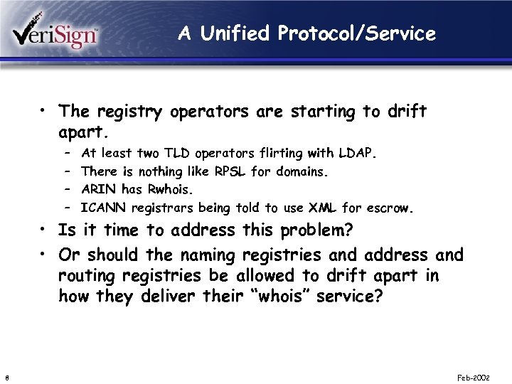 A Unified Protocol/Service • The registry operators are starting to drift apart. – –