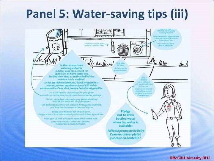Panel 5: Water-saving tips (iii) ©Mc. Gill University 2012