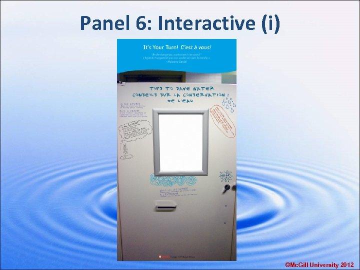 Panel 6: Interactive (i) ©Mc. Gill University 2012