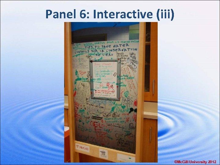 Panel 6: Interactive (iii) ©Mc. Gill University 2012