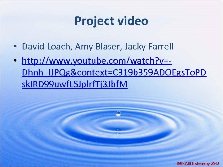 Project video • David Loach, Amy Blaser, Jacky Farrell • http: //www. youtube. com/watch?