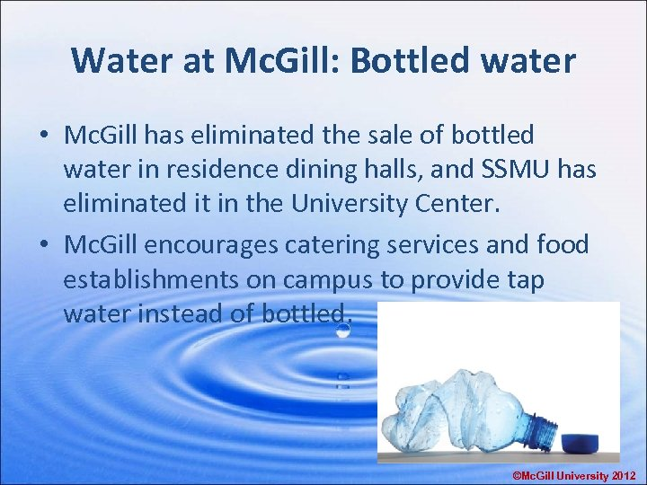 Water at Mc. Gill: Bottled water • Mc. Gill has eliminated the sale of