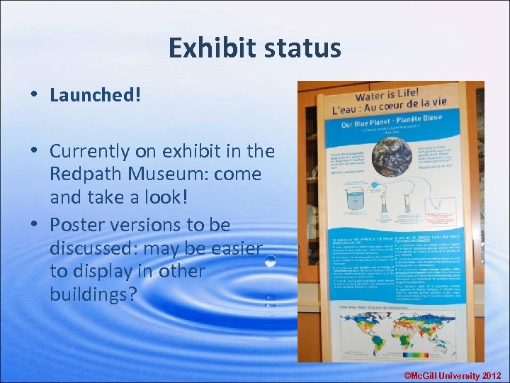 Exhibit status • Launched! • Currently on exhibit in the Redpath Museum: come and