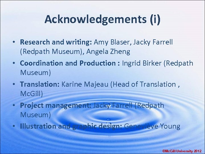 Acknowledgements (i) • Research and writing: Amy Blaser, Jacky Farrell (Redpath Museum), Angela Zheng