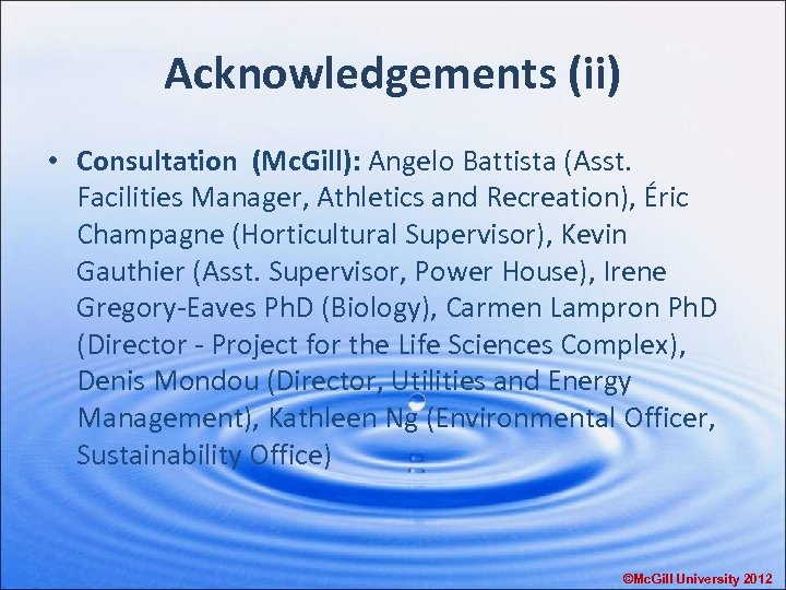Acknowledgements (ii) • Consultation (Mc. Gill): Angelo Battista (Asst. Facilities Manager, Athletics and Recreation),