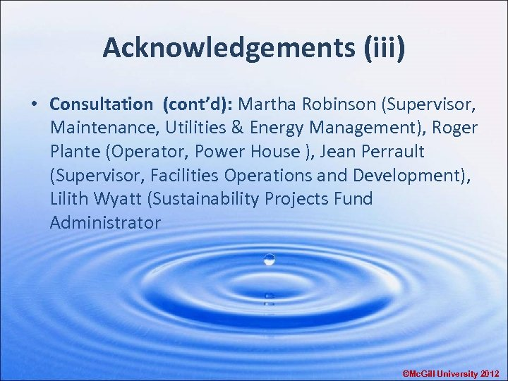 Acknowledgements (iii) • Consultation (cont'd): Martha Robinson (Supervisor, Maintenance, Utilities & Energy Management), Roger