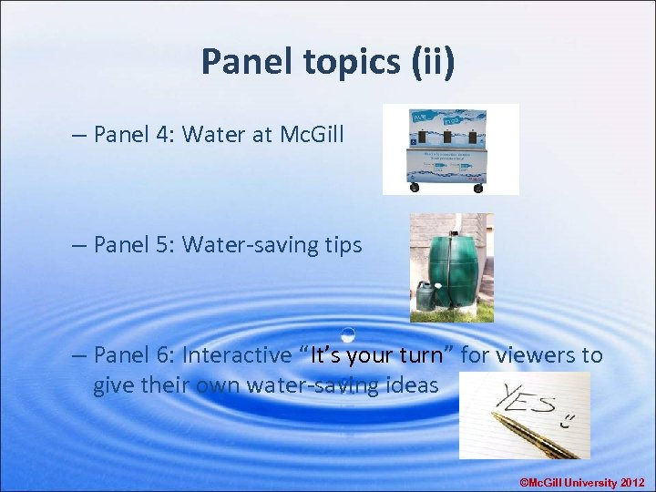 Panel topics (ii) – Panel 4: Water at Mc. Gill – Panel 5: Water-saving