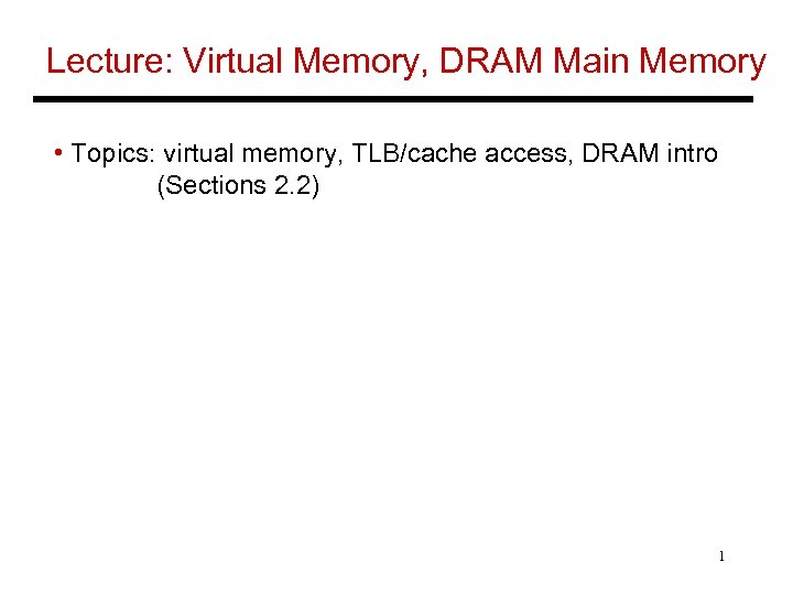 Lecture: Virtual Memory, DRAM Main Memory • Topics: virtual memory, TLB/cache access, DRAM intro