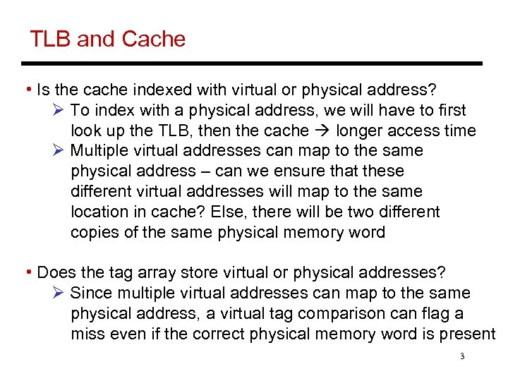 TLB and Cache • Is the cache indexed with virtual or physical address? Ø