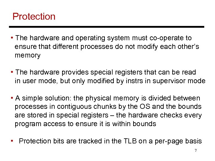 Protection • The hardware and operating system must co-operate to ensure that different processes