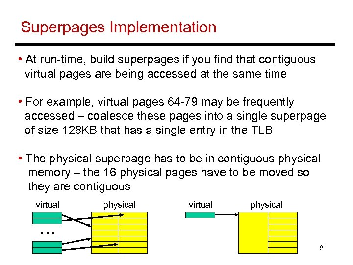 Superpages Implementation • At run-time, build superpages if you find that contiguous virtual pages