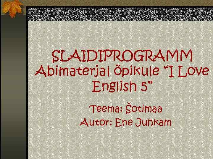 """SLAIDIPROGRAMM Abimaterjal õpikule """"I Love English 5"""" Teema: Šotimaa Autor: Ene Juhkam"""