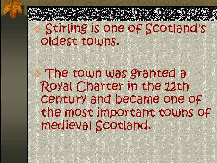 v Stirling is one of Scotland's oldest towns. v The town was granted a