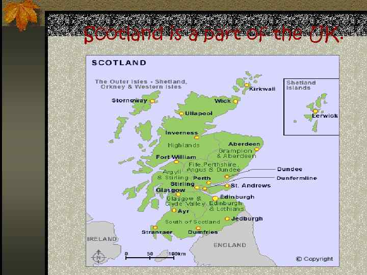 Scotland is a part of the UK.
