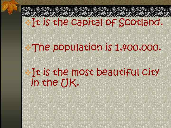v. It is the capital of Scotland. v. The population is 1, 400, 000.