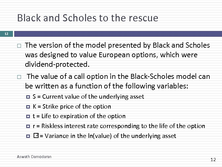 Black and Scholes to the rescue 12 The version of the model presented by