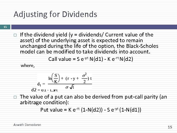 Adjusting for Dividends 15 If the dividend yield (y = dividends/ Current value of