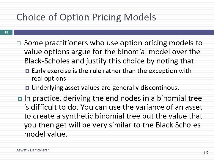 Choice of Option Pricing Models 16 Some practitioners who use option pricing models to
