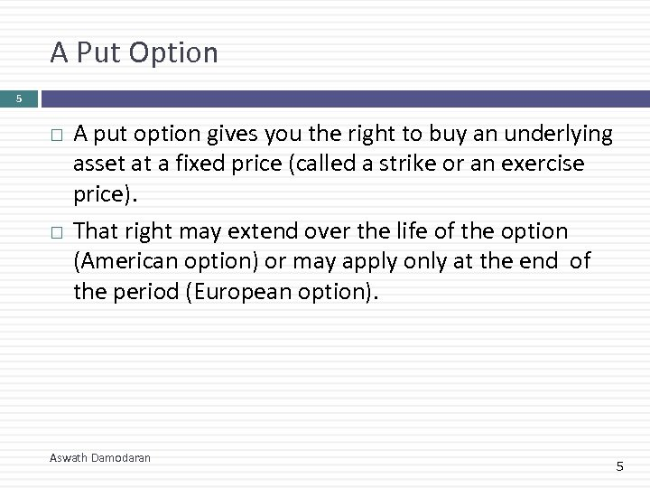 A Put Option 5 A put option gives you the right to buy an