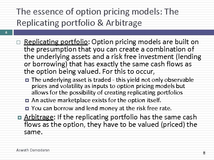 The essence of option pricing models: The Replicating portfolio & Arbitrage 8 Replicating portfolio: