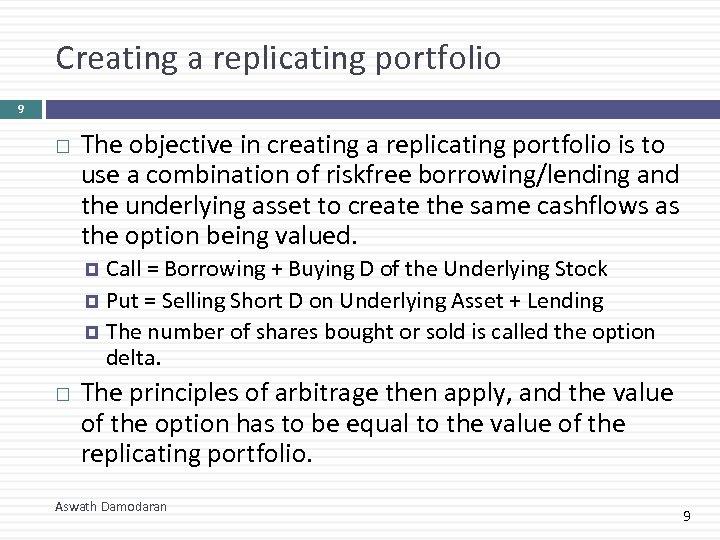 Creating a replicating portfolio 9 The objective in creating a replicating portfolio is to