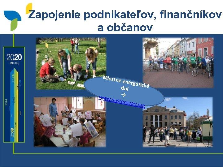 Zapojenie podnikateľov, finančníkov a občanov Miestn e ener getické dni www. s ustene rgy.
