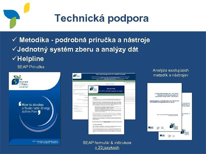 Technická podpora ü Metodika - podrobná príručka a nástroje üJednotný systém zberu a analýzy