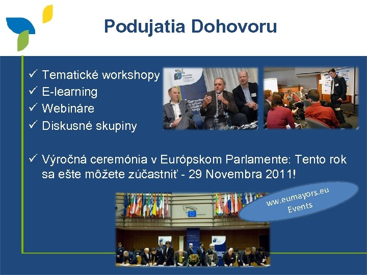 Podujatia Dohovoru ü ü Tematické workshopy E-learning Webináre Diskusné skupiny ü Výročná ceremónia v