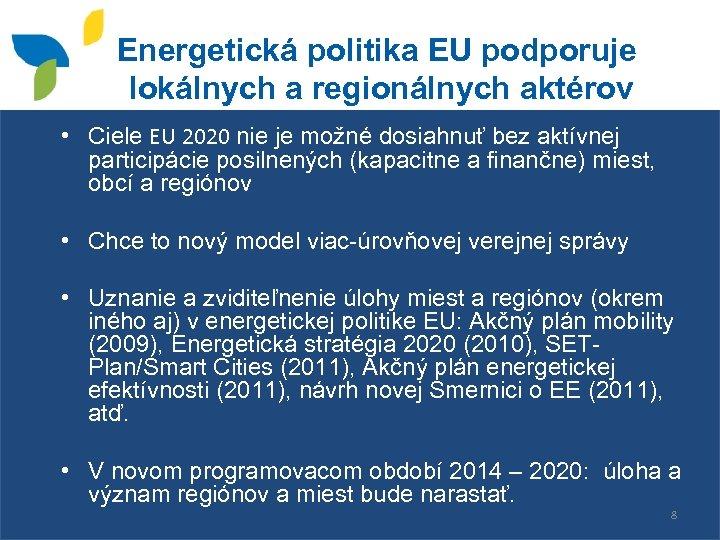 Energetická politika EU podporuje lokálnych a regionálnych aktérov • Ciele EU 2020 nie je