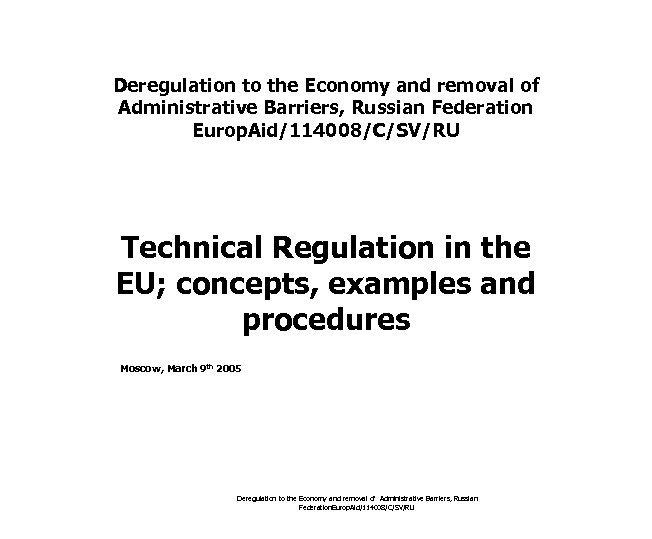 Deregulation to the Economy and removal of Administrative Barriers, Russian Federation Europ. Aid/114008/C/SV/RU Technical