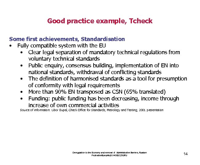 Good practice example, Tcheck Some first achievements, Standardisation • Fully compatible system with the