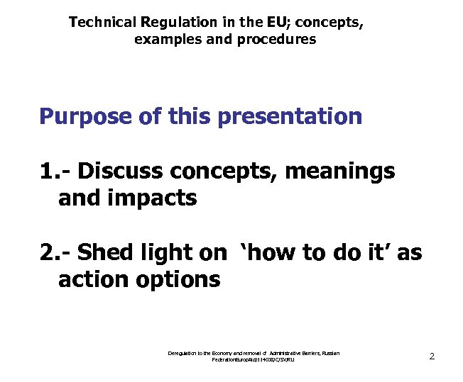 Technical Regulation in the EU; concepts, examples and procedures Purpose of this presentation 1.