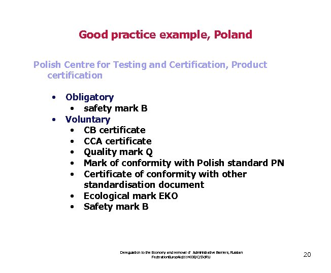 Good practice example, Poland Polish Centre for Testing and Certification, Product certification • •