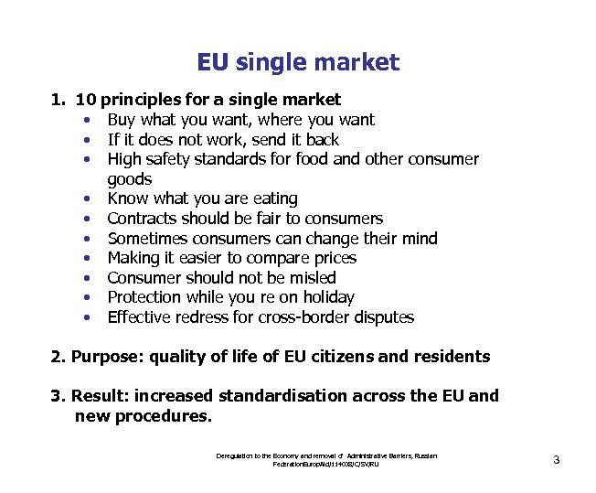 EU single market 1. 10 principles for a single market • Buy what you