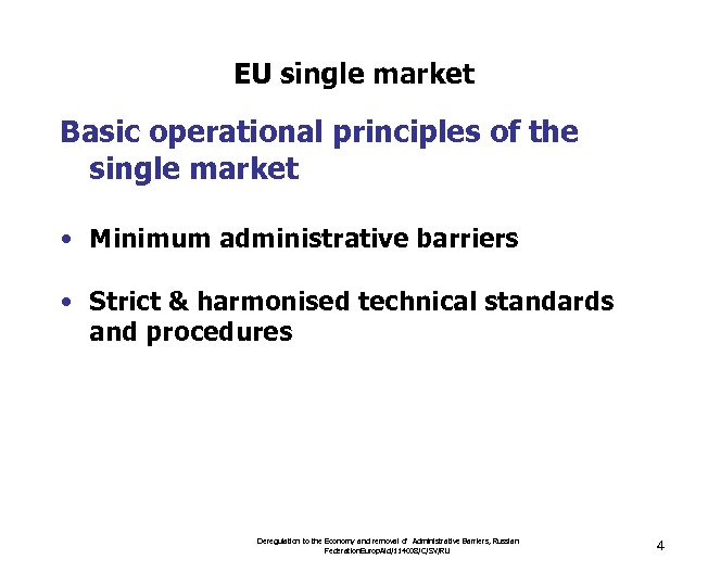 EU single market Basic operational principles of the single market • Minimum administrative barriers