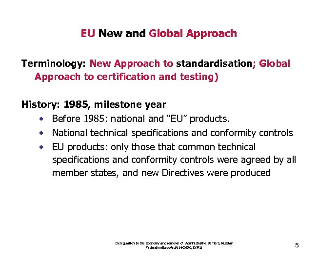 EU New and Global Approach Terminology: New Approach to standardisation; Global Approach to certification