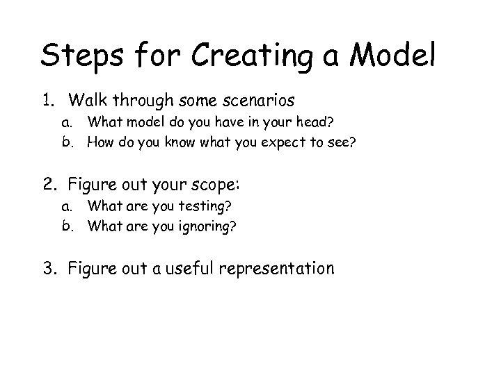 Steps for Creating a Model 1. Walk through some scenarios a. What model do