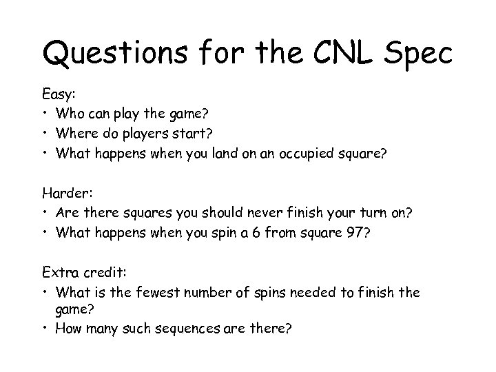 Questions for the CNL Spec Easy: • Who can play the game? • Where