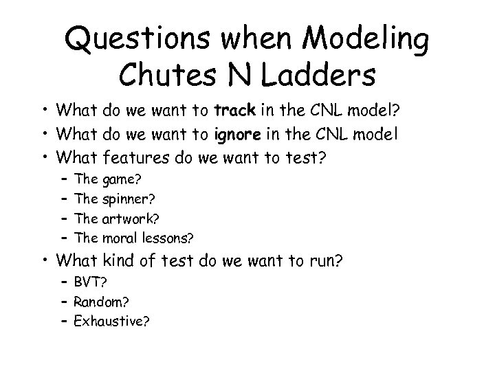 Questions when Modeling Chutes N Ladders • What do we want to track in