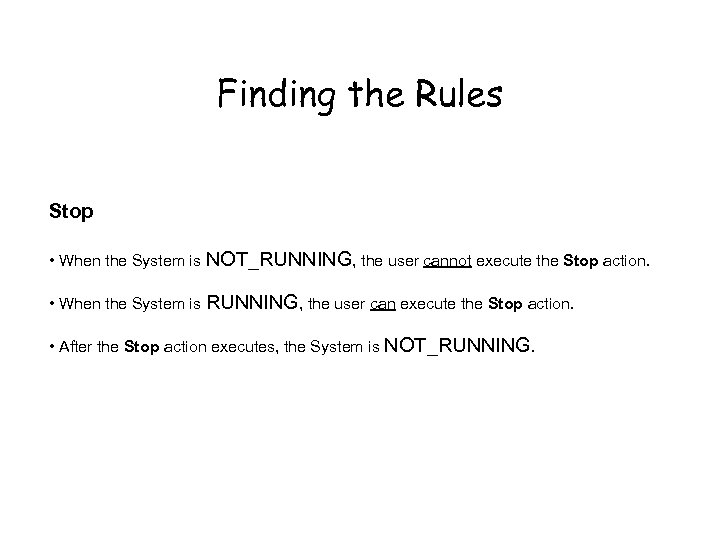 Finding the Rules Stop • When the System is NOT_RUNNING, the user cannot execute