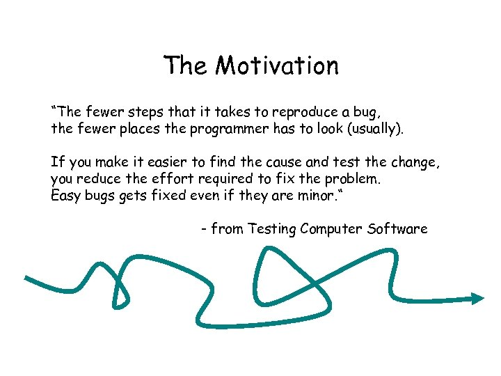 """The Motivation """"The fewer steps that it takes to reproduce a bug, the fewer"""