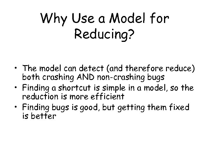 Why Use a Model for Reducing? • The model can detect (and therefore reduce)