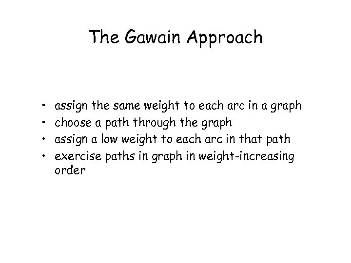 The Gawain Approach • • assign the same weight to each arc in a