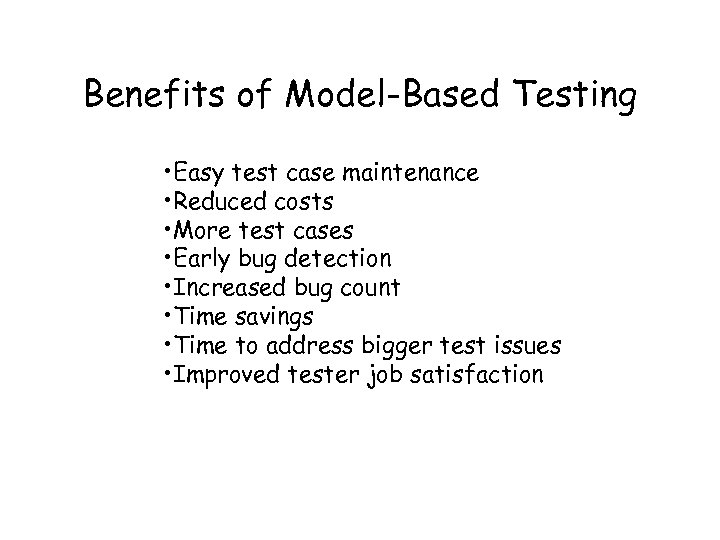Benefits of Model-Based Testing • Easy test case maintenance • Reduced costs • More