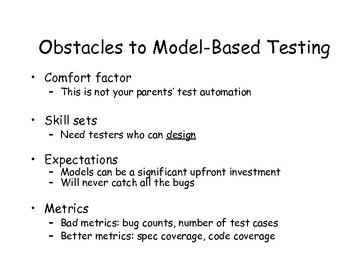 Obstacles to Model-Based Testing • Comfort factor – This is not your parents' test