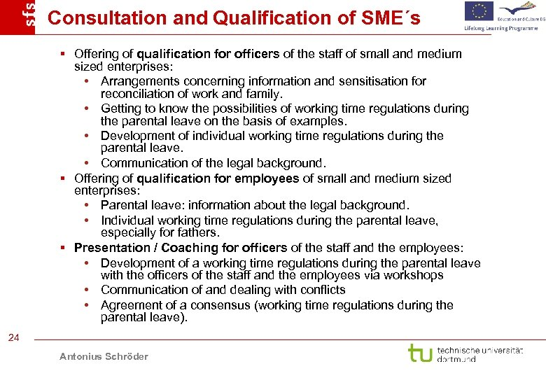 Consultation and Qualification of SME´s § Offering of qualification for officers of the staff