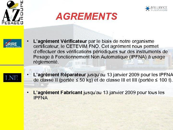 AGREMENTS • L'agrément Vérificateur par le biais de notre organisme certificateur, le CETEVIM FNO.